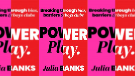 Book Cover: Power Play. Breaking Through Bias, Barriers and Boys' Clubs by Julia Banks