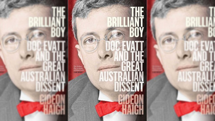 Book Cover:The Brilliant Boy.Doc Evatt and the Great Australian Dissent. by Gideon Haigh