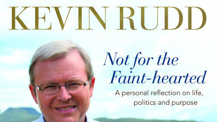 Front cover of Kevin Rudd's book. Text says Kevin Rudd - Not for the faint-hearted. A personal reflection on life, politics and purpose