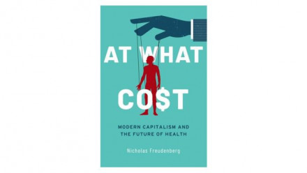 Image: Book Cover from Distinguished Professor Nicholas Freudenberg's book 'At What Cost: Modern Capitalism and the Future of Health'