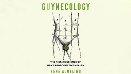 Image: Book Cover from Associate Professor Rene Almeling's book 'Guynecology The Missing Science of Men's Reproductive Health'
