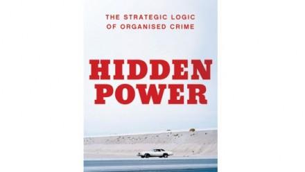 Hidden power: The strategic logic of organised crime book cover