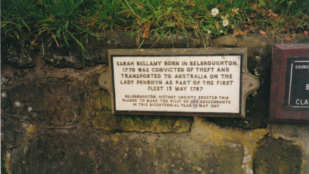"Plaque reading ""Sarah Bellamy Born in Belbroughton 1770 was convicted of theft and transported to Australia on the Lady Penrhyn as part of the First Fleet 13 May 1787. BelBroughton History Society erected this plaque to mark the visit of her descendants"""