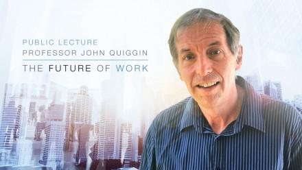 Professor John Quiggin - The Future of Work
