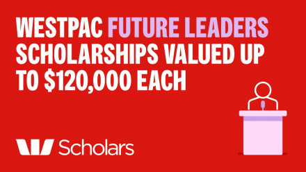 Westpac Future Leaders Scholarship valued up to $120,000 each