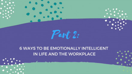 How to be emotionally intelligent in life and the workplace