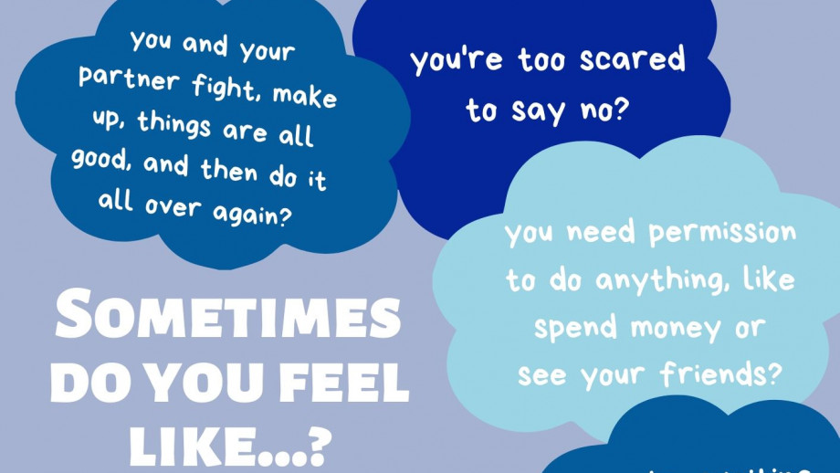 Sometimes do you feel like...? you and your partner fight, make up, things are all good, and then do it all over again? you're too scared to say no? you need permission to do anything, like spend money or see your friends?