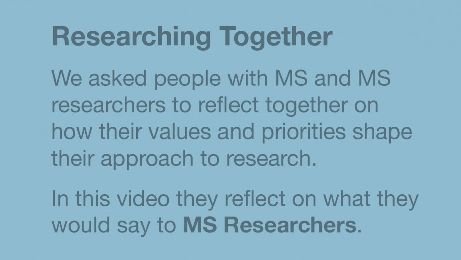 What would you say to MS Researchers?