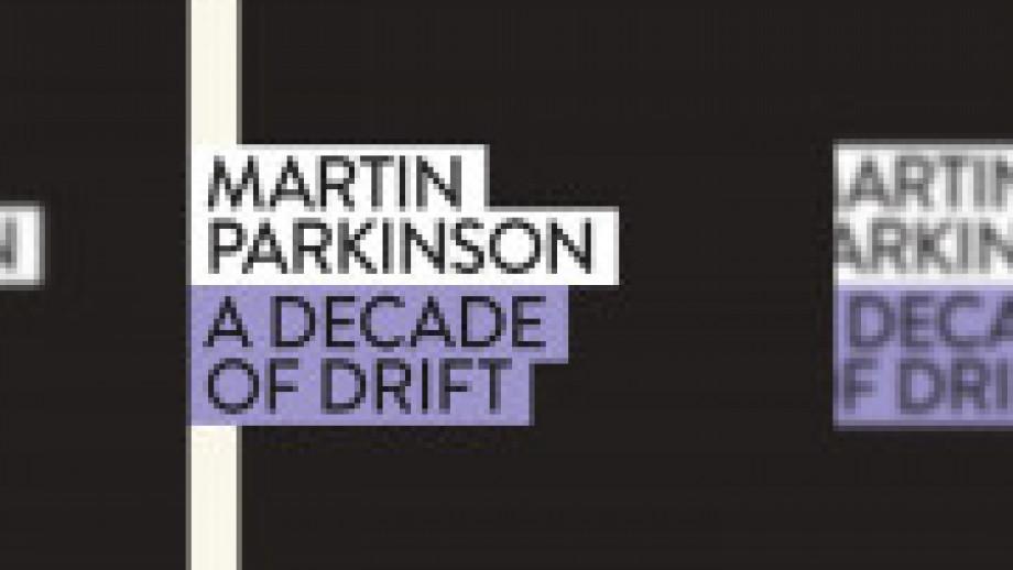 A decade of drift by Martin Parkinson