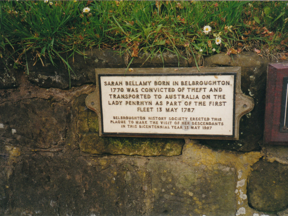 """Plaque reading """"Sarah Bellamy Born in Belbroughton 1770 was convicted of theft and transported to Australia on the Lady Penrhyn as part of the First Fleet 13 May 1787. BelBroughton History Society erected this plaque to mark the visit of her descendants"""""""