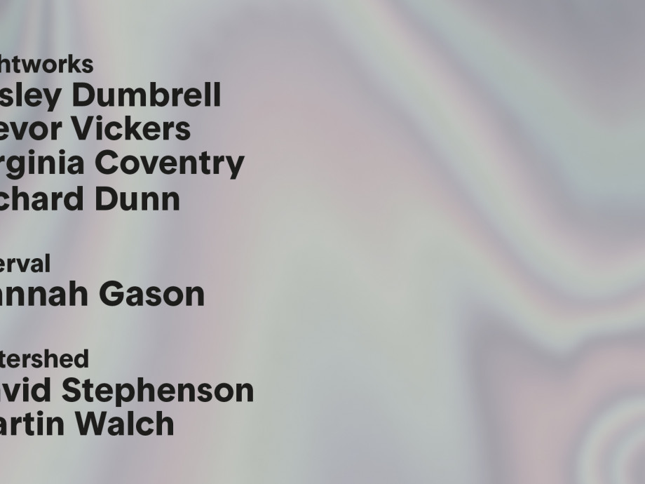 Lightworks: Lesley Dumbrell, Trevor Vickers, Virginia Coventry, Richard Dunn. Interval: Hannah Gason. Watershed: David Stephenson and Martin Walch