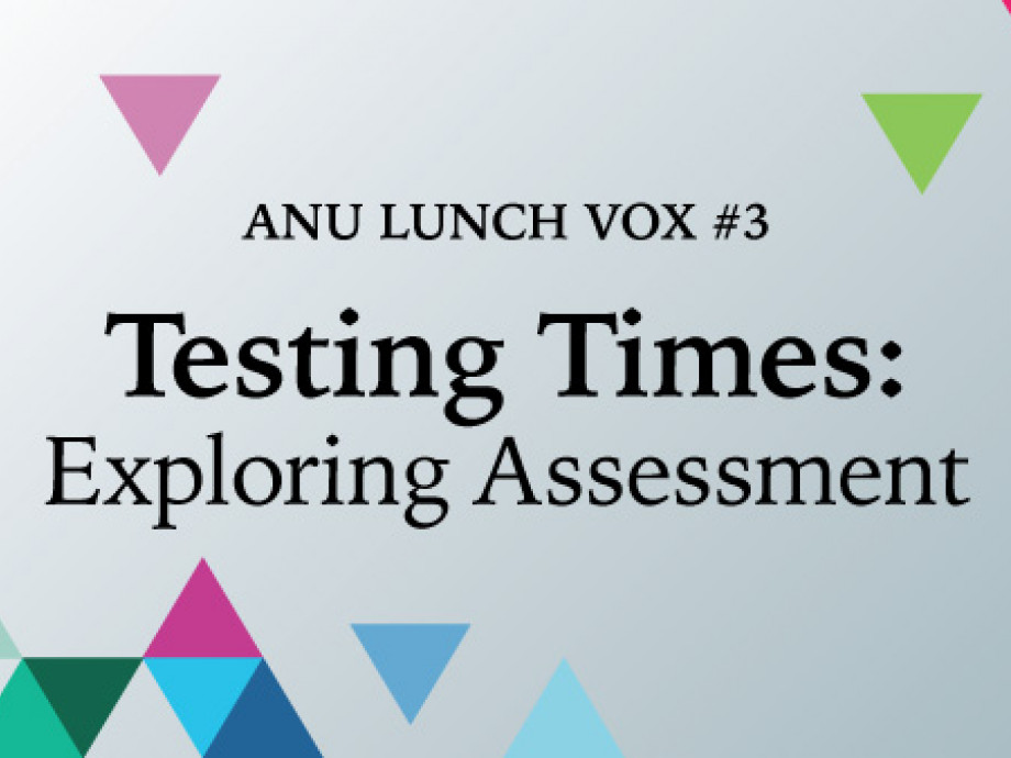ANU Lunch Vox - Testing Times: Exploring Assessment