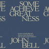 Book Cover: Some achieve greatness by John Bell